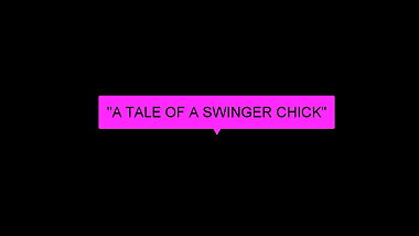 'A TALE OF A SWINGER CHICK' (JUST AUDIO)